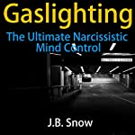 Gaslighting: The Ultimate Narcissistic Mind Control: Transcend Mediocrity, Book 131 | J.B. Snow