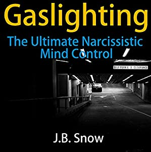 Gaslighting: The Ultimate Narcissistic Mind Control Audiobook