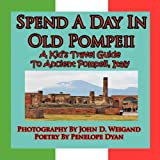 img - for Spend A Day In Old Pompeii, A Kid's Travel Guide To Ancient Pompeii, Italy book / textbook / text book