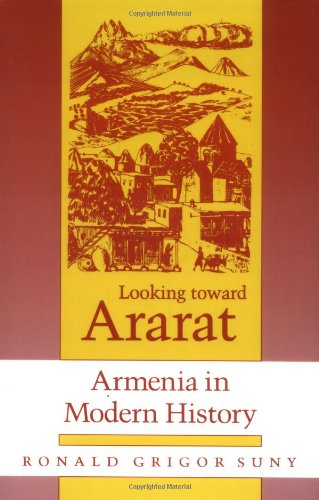 Looking toward Ararat: Armenia in Modern History