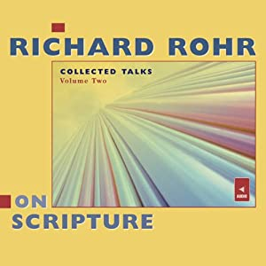Richard Rohr on Scripture: Collected Talks, Volume Two | [Richard Rohr]