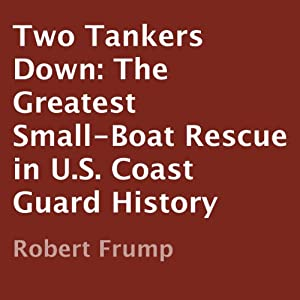 Two Tankers Down: The Greatest Small-Boat Rescue in U.S. Coast Guard History | [Robert Frump]