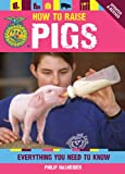 How to Raise Pigs: Everything You Need to Know