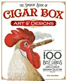 The Smokin' Book of Cigar Box Art and Designs: More than 100 of the Best Labels from The John & Carolyn Grossman Collection (1565235460) by Grossman, John