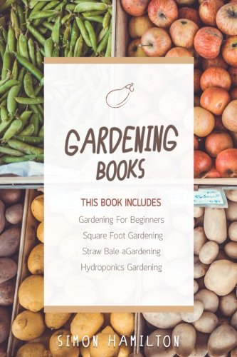 Gardening Books - 4 Manuscripts -  Square Foot Gardening Guide,  Gardening A Beginners Guide,  Straw Bale Gardening,  Hydroponics Beginners Gardening Guide by Mr Simon Hamilton