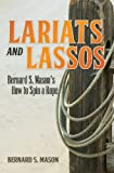 Lariats and Lassos: Bernard S. Masons How to Spin a Rope