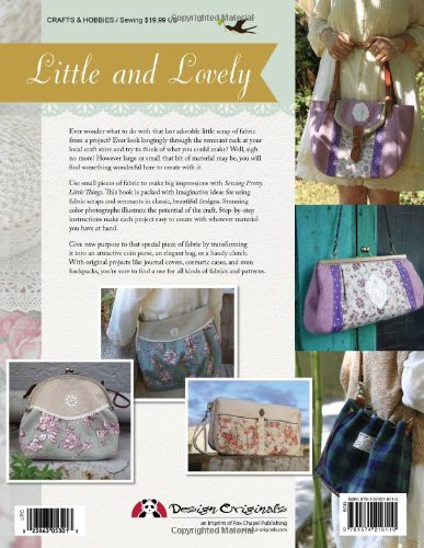 Sewing pretty little things: How to make small bags & accessories from fabric remnants (Design Originals)
