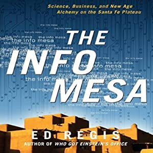 The Info Mesa: Science, Business, and New Age Alchemy on the Santa Fe Plateau | [Ed Regis]