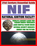 img - for 21st Century Essential Guide to NIF - National Ignition Facility - Laser Inertial Confinement Nuclear Fusion for Energy Research and National Security, LIFE Power Concept book / textbook / text book