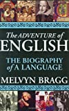 The Adventure of English: The Biography of a Language (1559707100) by Melvyn Bragg
