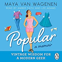 Popular: A Memoir - Vintage Wisdom for a Modern Geek Audiobook by Maya Van Wagenen Narrated by Lee Adams, Amber Faith