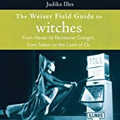The Weiser Field Guide to Witches: From Hexes to Hermione Granger, from Salem to the Land of Oz | [Judika Illes]