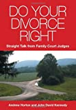 img - for Do Your Divorce Right: Straight Talk From Family Court Judges book / textbook / text book
