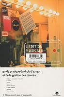 L'édition musicale : Guide pratique du droit d'auteur et de la gestion des oeuvres