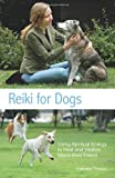 img - for Reiki for Dogs: Using Spiritual Energy to Heal and Vitalize Man's Best Friend book / textbook / text book