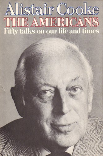 The Americans: Fifty Talks on Our Life and Times, Alistair Cooke