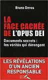 echange, troc Bruno Devos - La face cachée de l'Opus Dei : Documents secrets : les vérités qui dérangent