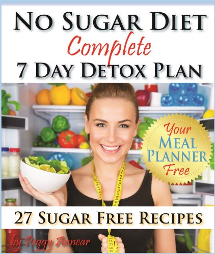 No Sugar Diet: A Complete No Sugar Diet Book, 7 Day Sugar Detox for Beginners, Recipes & How to Quit Sugar Cravings (Sugar Free Recipes: Low Carb Low Sugar ... No Sugar Diet Guide & Cookbook Book 2) by Peggy Annear