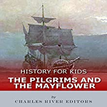 History for Kids: The Pilgrims and the Mayflower Audiobook by  Charles River Editors Narrated by Tracey Norman