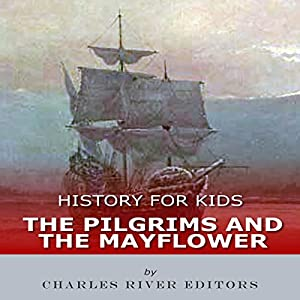 History for Kids: The Pilgrims and the Mayflower Hörbuch von  Charles River Editors Gesprochen von: Tracey Norman
