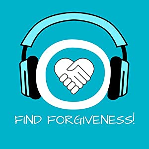 Find Forgiveness! Learn to Forgive by Hypnosis Audiobook