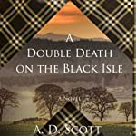 A Double Death on the Black Isle (       UNABRIDGED) by A. D. Scott Narrated by Nicola Barber