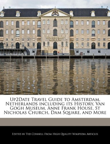 Up2Date Travel Guide to Amsterdam, Netherlands including its History, Van Gogh Museum, Anne Frank House, St Nicholas Church, Dam Square, and More