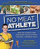 Image of No Meat Athlete: Run on Plants and Discover Your Fittest, Fastest, Happiest Self