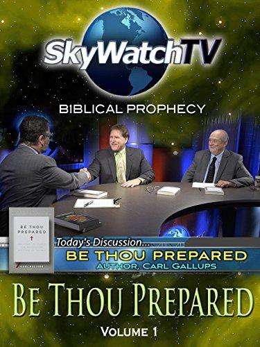 Skywatch TV: Biblical Prophecy - Be Thou Prepared Part 1