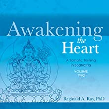 Awakening the Heart, Volume 2: A Somatic Training in Bodhicitta Audiobook by Reginald A. Ray Narrated by Reginald A. Ray