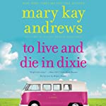 To Live and Die in Dixie: A Callahan Garrity Mystery, Book 2 (       UNABRIDGED) by Mary Kay Andrews Narrated by Hillary Huber
