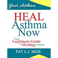 Your Asthma : Heal Asthma Now ~ Your Legitimate Guide To Healing Asthma (Your Asthma Series Book 1) (Kindle Edition) By PAT L.J. MIZE          Buy new: $5.99     Customer Rating: