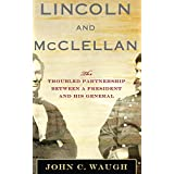 Lincoln and McClellan: The Troubled Partnership between a President and His General ~ John C. Waugh