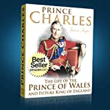 Prince Charles Biography: The Life of the Prince of Wales...and Future King of England (The British Royal Family)by Jessica Jayne