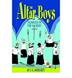 img - for [ The Altar Boys: Sacrilege in the Sacristy [ THE ALTAR BOYS: SACRILEGE IN THE SACRISTY ] By Moriarty, T G ( Author )Jun-01-2004 Hardcover book / textbook / text book