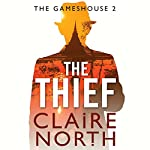 The Thief: Gameshouse Novella 2   Claire North