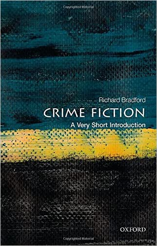Crime Fiction: A Very Short Introduction (Very Short Introductions) written by Richard Bradford
