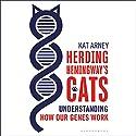 Herding Hemingway's Cats: Understanding How Our Genes Work Hörbuch von Kat Arney Gesprochen von: Kat Arney