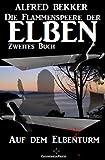 Auf dem Elbenturm (Die Flammenspeere der Elben – Zweites Buch) (Alfred Bekker's Elben-Saga – Neuausgabe / Elbenkinder) (German Edition) zum besten Preis