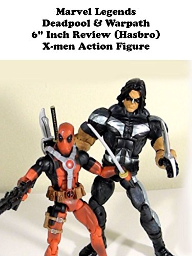 "Review: Marvel Legends Deadpool & Warpath 6"" Inch (Hasbro) Toy Action Figure"