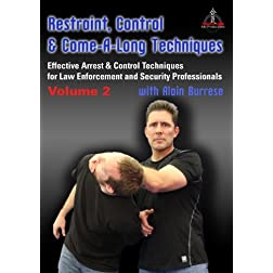 Restraint, Control & Come-A-Long Techniques: Effective Arrest & Control Techniques for Law Enforcement and Security Professionals Volume 2