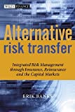 Alternative Risk Transfer: Integrated Risk Management through Insurance, Reinsurance, and the Capital Markets (The Wiley Finance Series)