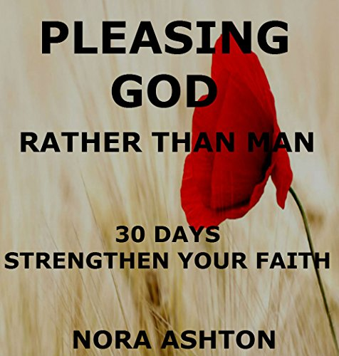 PLEASING GOD RATHER THAN MAN: 30 Days: Strengthen Your Faith PDF