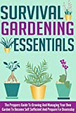 Survival Gardening Essentials - The Preppers Guide To Growing And Managing Your Own Garden To Become Self Sufficient And Prepare For Doomsday (Survival ... Tips, Survival Essentials, Survival)
