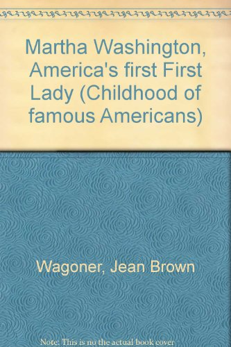 Martha Washington, America's first First Lady (Childhood of famous Americans)