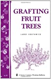 Grafting Fruit Trees: Storeys Country Wisdom Bulletin A-35 (Storey Country Wisdom Bulletin)