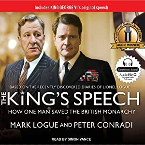The King's Speech: How One Man Saved the British Monarchy | [Mark Logue, Peter Conradi]