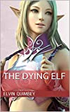 The Dying Elf (The Alliance of Elves and Humans Book 1)