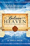 img - for I Believe in Heaven: Real Stories from the Bible, History and Today book / textbook / text book