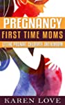 Pregnancy: First Time Moms- Getting P...